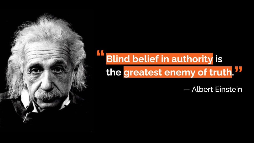 """Blind belief in authority is the greatest enemy of truth."" — Albert Einstein"