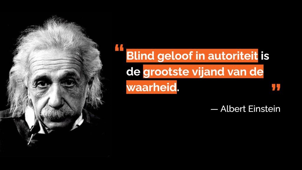 """""""Blind geloof in autoriteit is de grootste vijand van de waarheid."""" – Albert Einstein"""